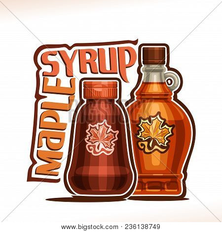 Vector Poster For Maple Syrup, Plastic Container And Glass Bottle With Label Of Shape Maple Leaf Fil