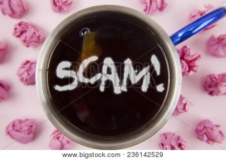 Conceptual Hand Writing Showing Scam Motivational Call. Business Photo Showcasing Dishonest Act Frau