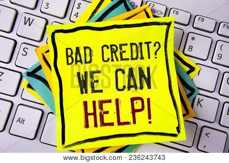 Writing Note Showing  Bad Credit Question We Can Help Motivational Call. Business Photo Showcasing A