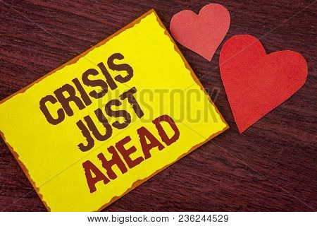 Conceptual Hand Writing Showing Crisis Just Ahead. Business Photo Text Foresee Failure Take Right Ac