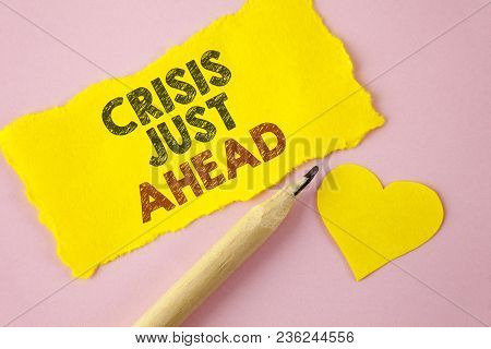 Writing Note Showing  Crisis Just Ahead. Business Photo Showcasing Foresee Failure Take Right Action