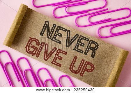 Handwriting Text Writing Never Give Up. Concept Meaning Be Persistent Motivate Yourself Succeed Neve
