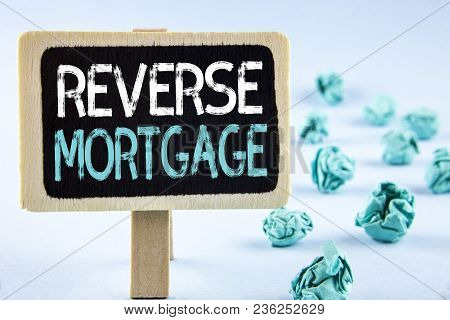 Writing Note Showing  Reverse Mortgage. Business Photo Showcasing Elderly Homeowner Retirement Optio