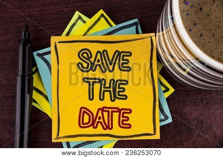 Writing Note Showing  Save The Date. Business Photo Showcasing Organizing Events Well Make Day Speci