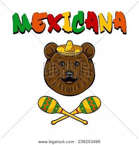 Bear Portrait. Sombrero, Maracas, Mustache. Mexican Bear Mexicana Text Vector Illustration