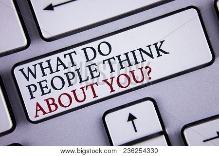 Word Writing Text What Do People Think About You Question. Business Concept For This Is How Others J