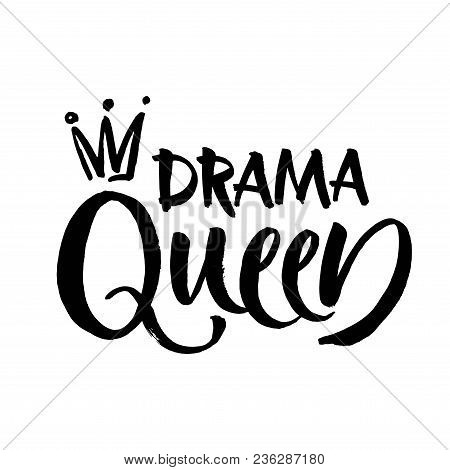 Drama Queen Black And White Hand Lettering Inscription, Handwritten Motivational And Inspirational P