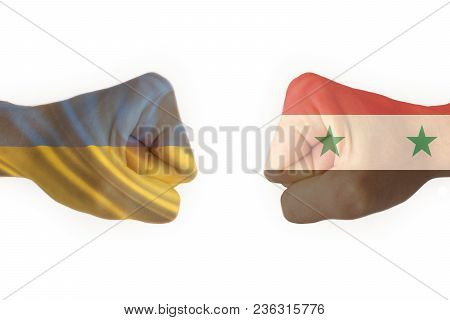 Two Fists With The Flag Of Syria And The Ukraine Collided With Each Other, Ready For Battle Isolate