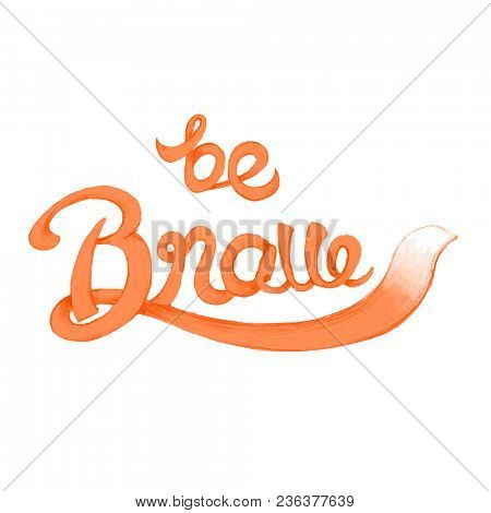 Be brave inspirational and motivational quote