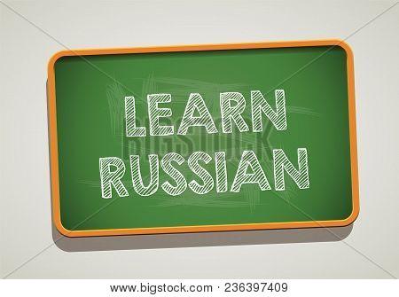 Learn Russian Written In Chalkboard. Conceptual Image With Word Learn Russian. Photo Stock.