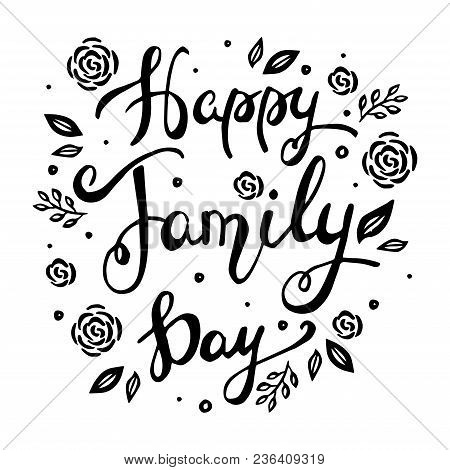 Happy Family Day Lettering. Hand Drawn Lettering For Greeting Card. Vector Illustration On White Bac
