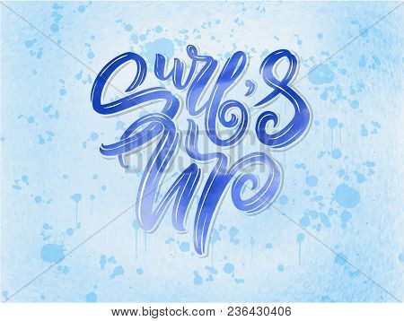 Surf Lettering Quote For Posters, Prints, Cards. Surfing Related Textile Design. Vector Vintage Illu
