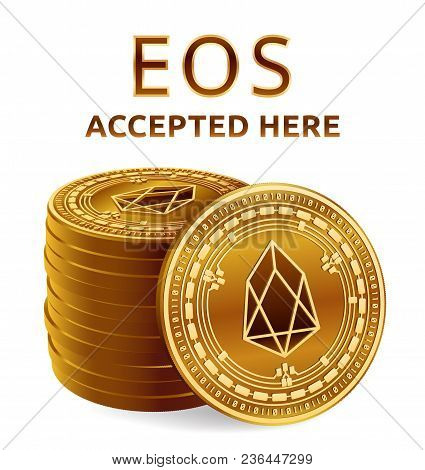 Eos. Accepted Sign Emblem. Crypto Currency. Stack Of Golden Coins With Eos Symbol Isolated On White