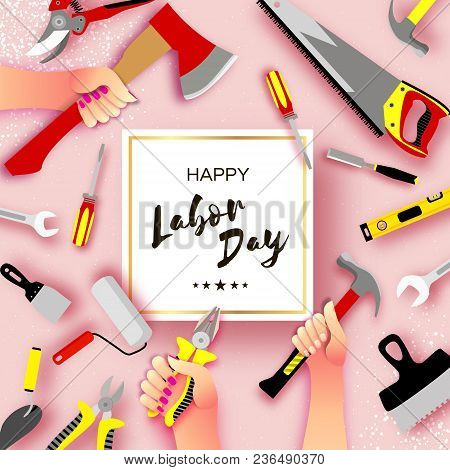 Happy Labor Day Greetings Card For National, International Holiday. Hands Workers Holding Tools In P