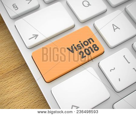 Laptop Keyboard Keypad Showing The Messagevision 2018. Message On Keyboard Orange Button. Inscriptio