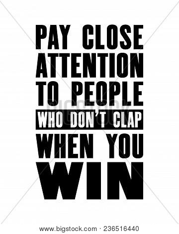 Inspiring Motivation Quote With Text Pay Close Attention To People Who Do Not Clap When You Win. Vec