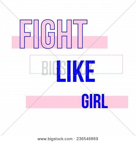 Fight Like Girl T-shirt Quote Feminist Lettering. Fashion Inspiration Graphic Design Typography Elem