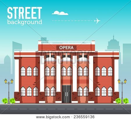 Opera Building In City Space With Road On Flat Syle Background Concept. Vector Illustration