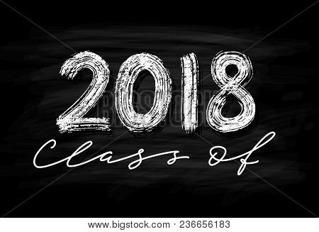 Class Of 2018. Hand Drawn Brush Lettering Graduation Logo. Template For Graduation Design, Party, Hi