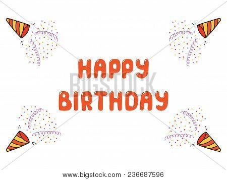 Hand Drawn Happy Birthday Greeting Card, Banner Template With Party Poppers, Serpentine Streamers, C