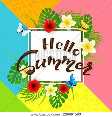 Abstract Colorful Background With Lettering Hello Summer, Frangipani And Hibiscus. Palm Leaves With