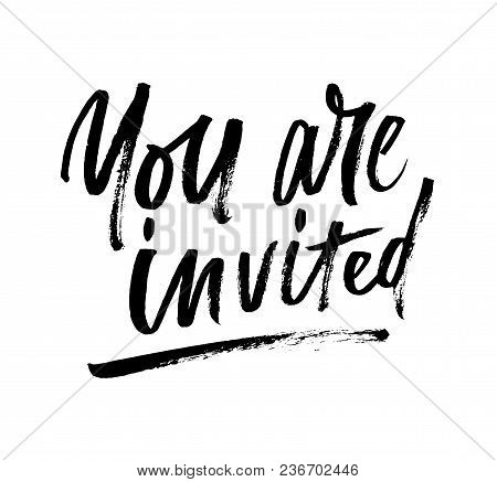 You Are Invited Brush Lettering Invitation. Modern Calligraphy Isolated On White Background For  Par