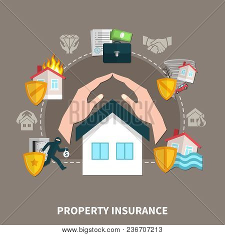 Property Insurance Against Risks Fire, Theft, Natural Disasters Composition On Grey Brown Background