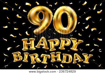 Vector Happy Birthday 90Th Celebration Gold Balloons And Golden Confetti Glitters. 3D Illustration D