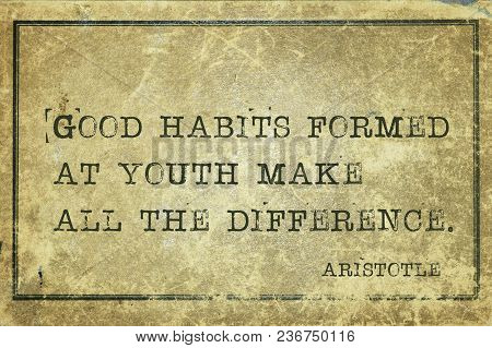 Good Habits Formed At Youth Make All The Difference - Ancient Greek Philosopher Aristotle Quote Prin