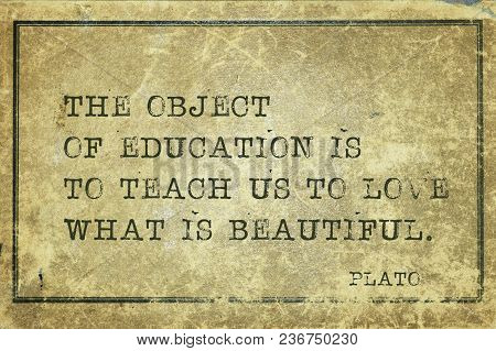 The Object Of Education Is To Teach Us To Love What Is Beautiful - Ancient Greek Philosopher Plato Q