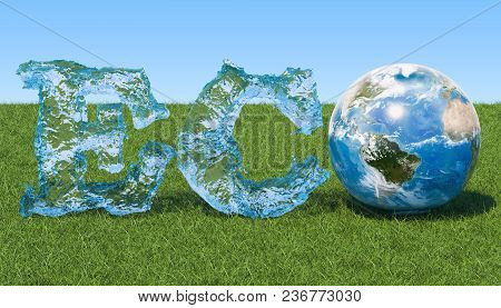 Eco Concept. Eco Inscription From Water With Earth Globe On The Green Grass Against Blue Sky, 3d Ren