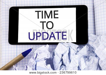 Text Sign Showing Time To Update. Conceptual Photo Renewal Updating Changes Needed Renovation Modern