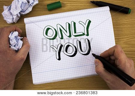 Handwriting Text Only You. Concept Meaning The Chosen One No Other Wanted Or Needed Romantic Express