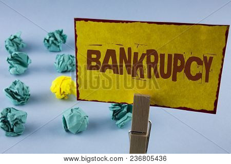 Word Writing Text Bankrupcy. Business Concept For Company Under Financial Crisis Goes Bankrupt With