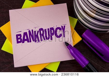 Text Sign Showing Bankrupcy. Conceptual Photo Company Under Financial Crisis Goes Bankrupt With Decl