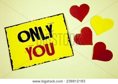 Writing Note Showing  Only You. Business Photo Showcasing The Chosen One No Other Wanted Or Needed R