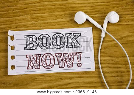 Text Sign Showing Book Now Motivational Call. Conceptual Photo Make A Reservation In Hotel Flight Ac