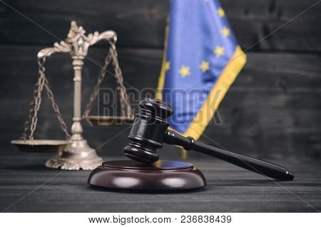 Law And Justice , Legality Concept, Scales Of Justice, Judge Gavel Andflag Of The European Union On