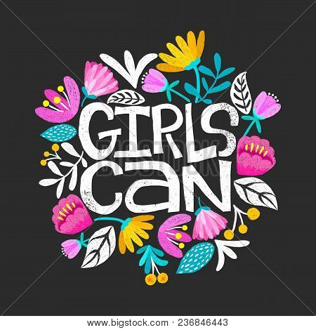 Girls Can- Handdrawn Illustration. Feminism Quote Made In Vector. Woman Motivational Slogan. Inscrip
