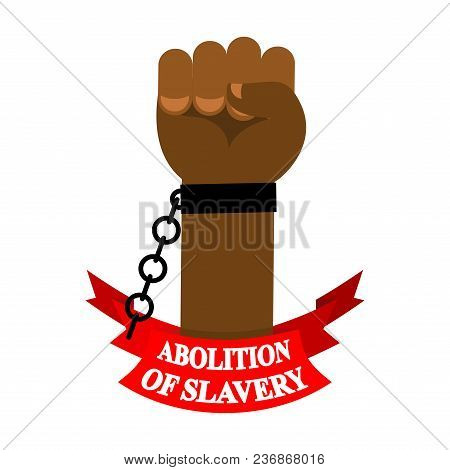 Abolition of slavery. Arm slave with broken shackles. Broken chain. poster