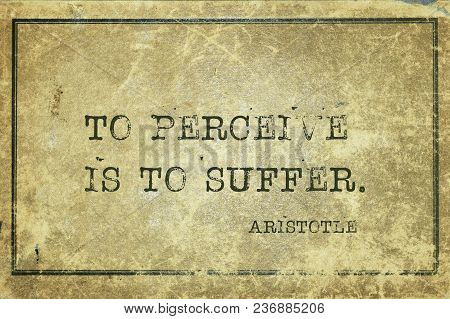 To Perceive Is To Suffer - Ancient Greek Philosopher Aristotle Quote Printed On Grunge Vintage Cardb