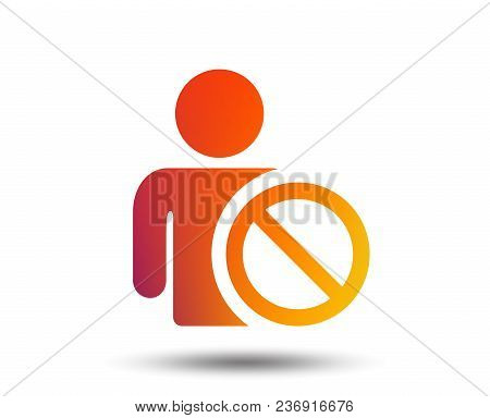 Blacklist Sign Icon. User Not Allowed Symbol. Blurred Gradient Design Element. Vivid Graphic Flat Ic