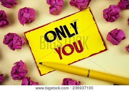 Conceptual Hand Writing Showing Only You. Business Photo Text The Chosen One No Other Wanted Or Need