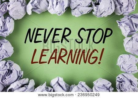 Handwriting Text Writing Never Stop Learning Motivational Call. Concept Meaning Keep Educating Yours