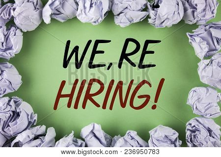 Handwriting Text Writing We Are Hiring Motivational Call. Concept Meaning Workforce Wanted New Emplo