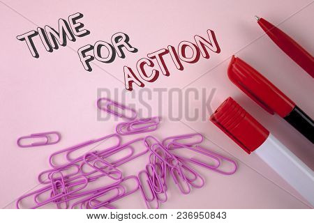 Writing Note Showing  Time For Action. Business Photo Showcasing Do Something Now For A Particular P
