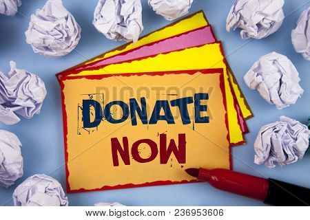 Word Writing Text Donate Now. Business Concept For Give Something To Charity Be An Organ Donor Help