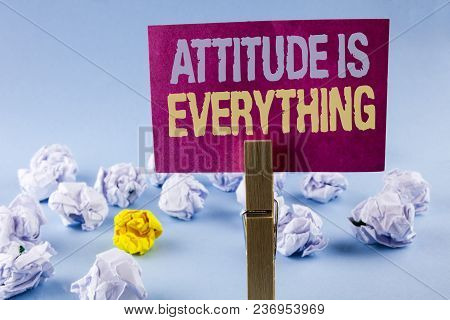 Conceptual Hand Writing Showing Attitude Is Everything. Business Photo Text Motivation Inspiration O