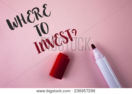 Conceptual Hand Writing Showing Where To Invest Question. Business Photo Showcasing Right Place Stoc