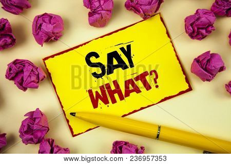 Conceptual Hand Writing Showing Say What Question. Business Photo Text Repeat The Thing You Said Att